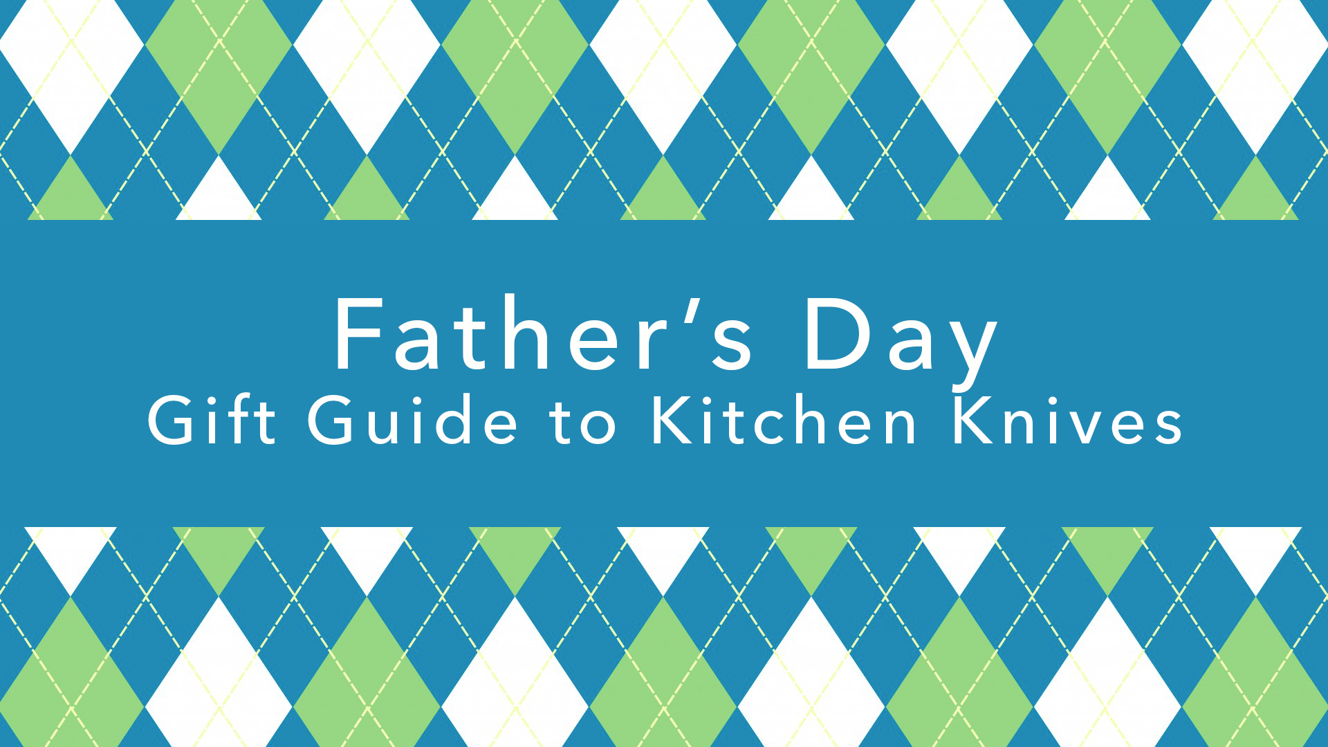 Father\'s Day Gift Guide to Kitchen Knives | SteelBlue Kitchen